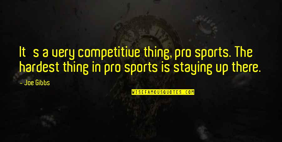 Staying In Quotes By Joe Gibbs: It's a very competitive thing, pro sports. The