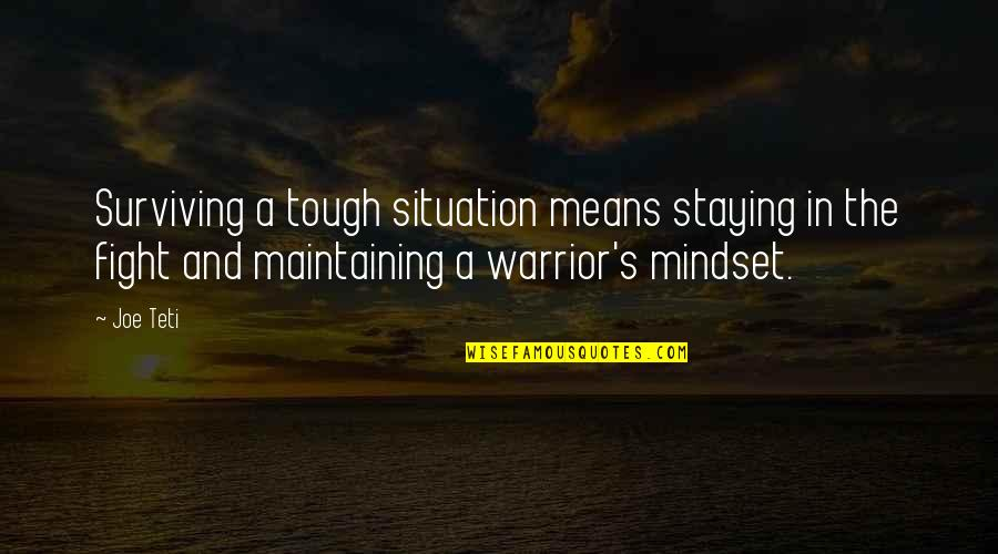 Staying In Quotes By Joe Teti: Surviving a tough situation means staying in the