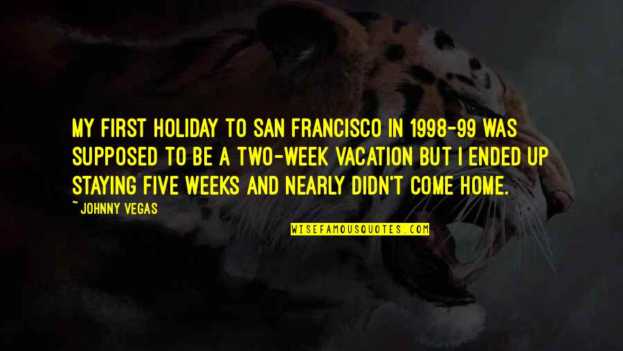 Staying In Quotes By Johnny Vegas: My first holiday to San Francisco in 1998-99