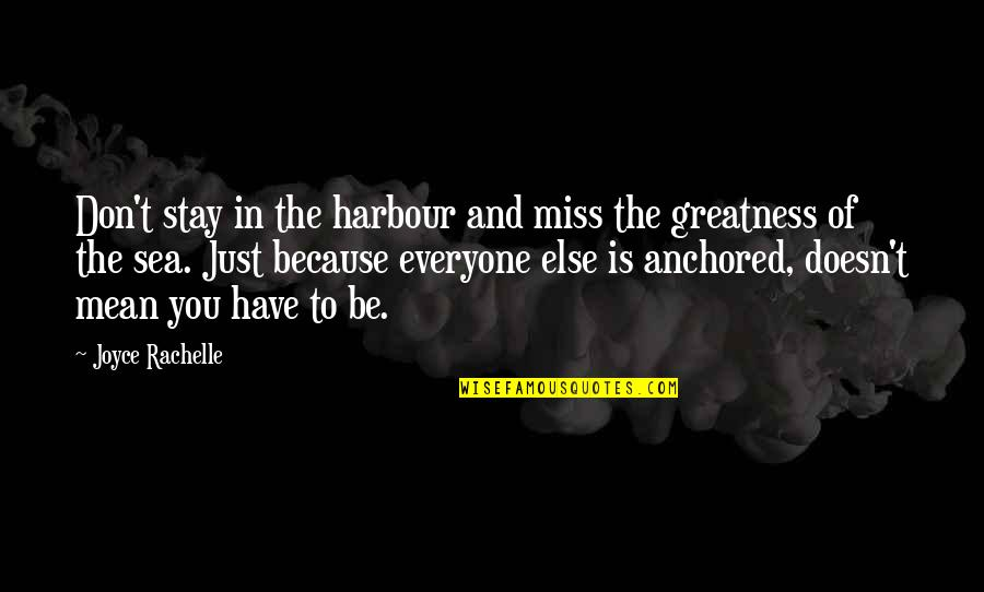 Staying In Quotes By Joyce Rachelle: Don't stay in the harbour and miss the