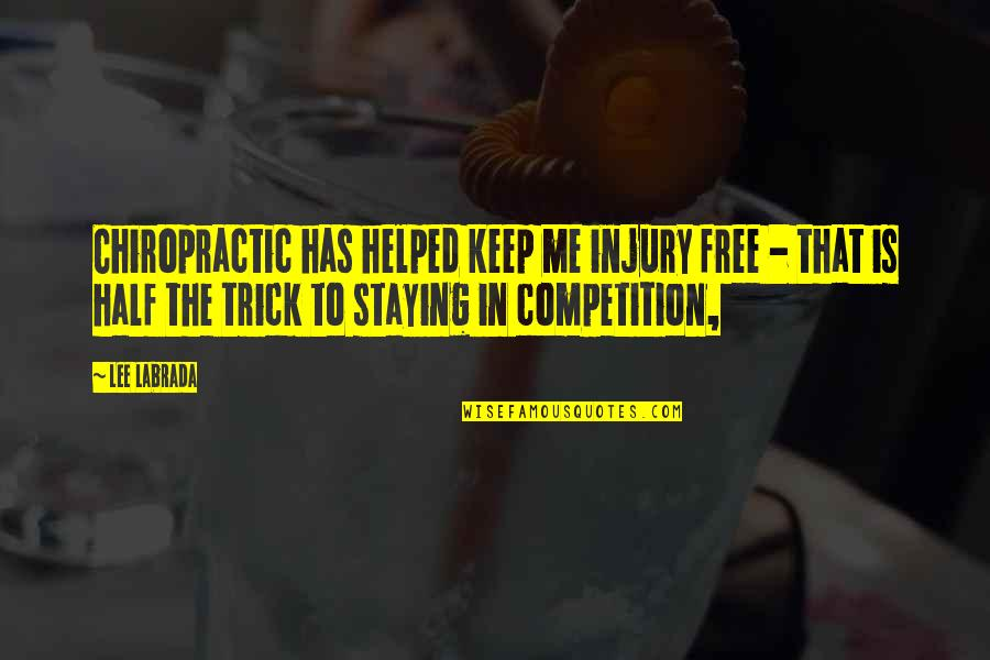 Staying In Quotes By Lee Labrada: Chiropractic has helped keep me injury free -
