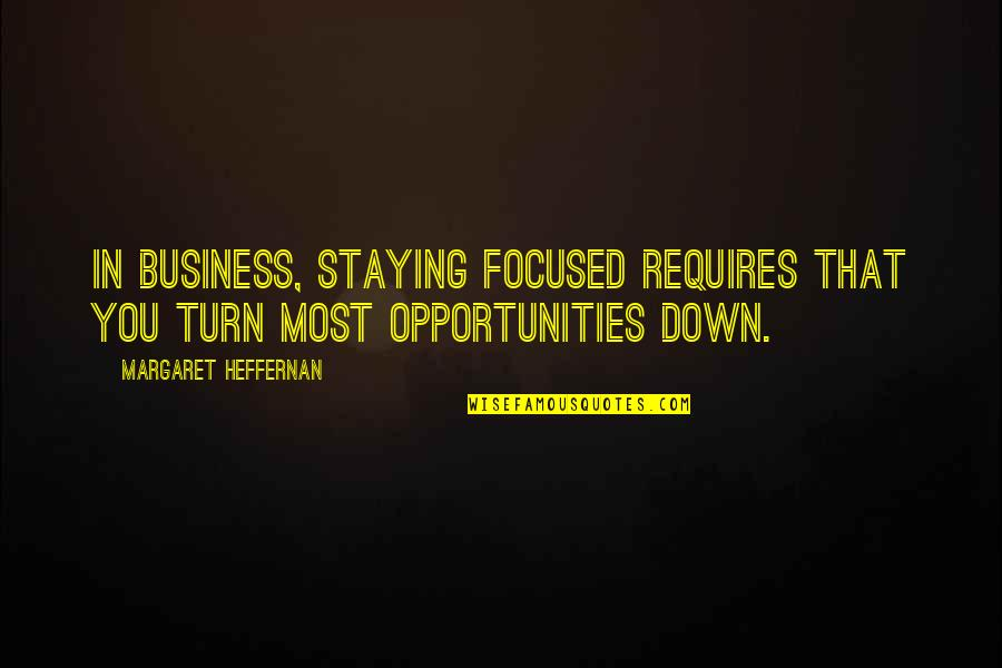 Staying In Quotes By Margaret Heffernan: In business, staying focused requires that you turn