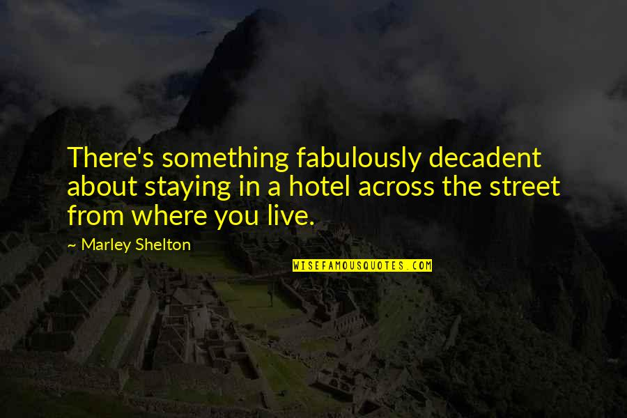 Staying In Quotes By Marley Shelton: There's something fabulously decadent about staying in a