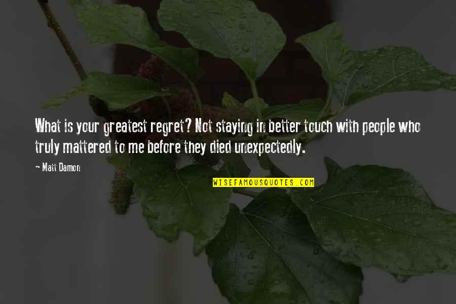 Staying In Quotes By Matt Damon: What is your greatest regret?Not staying in better