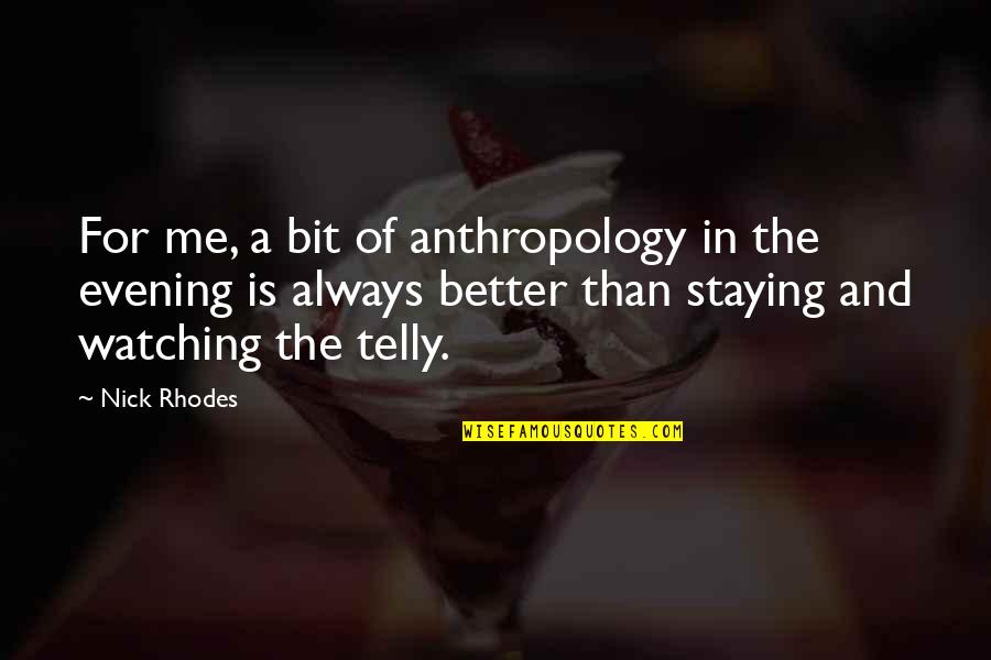 Staying In Quotes By Nick Rhodes: For me, a bit of anthropology in the