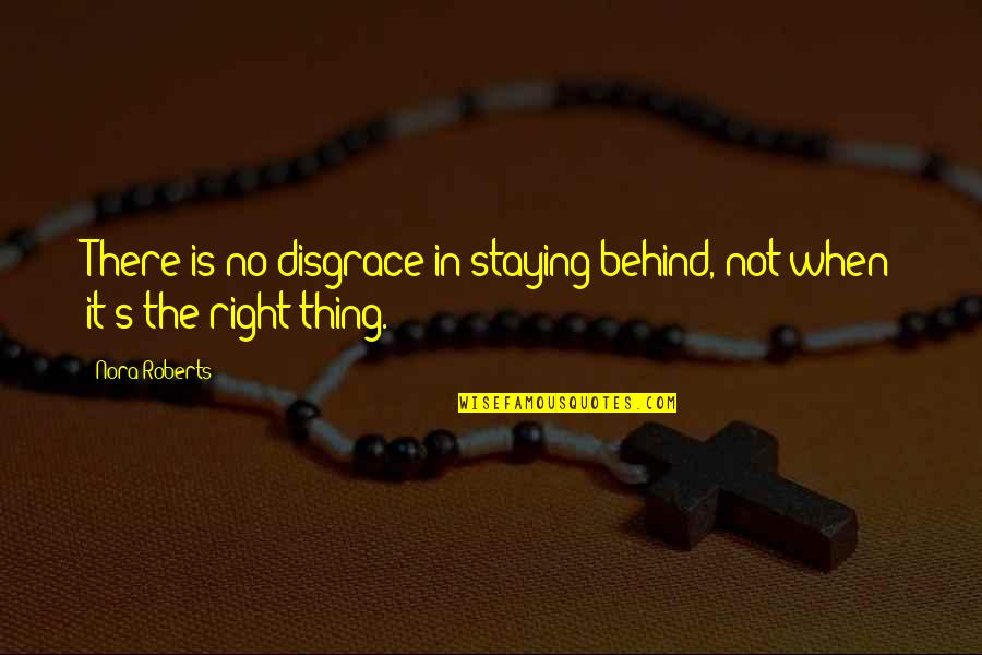 Staying In Quotes By Nora Roberts: There is no disgrace in staying behind, not