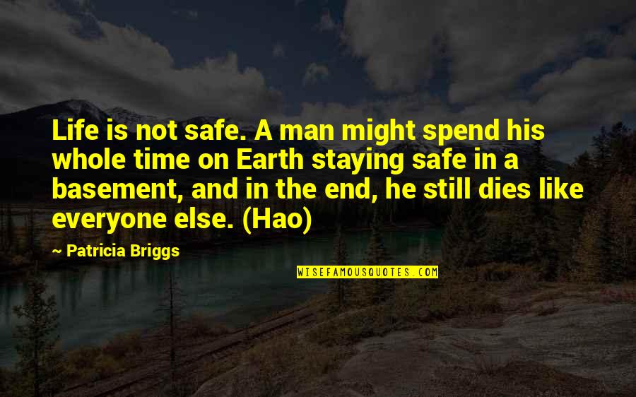 Staying In Quotes By Patricia Briggs: Life is not safe. A man might spend