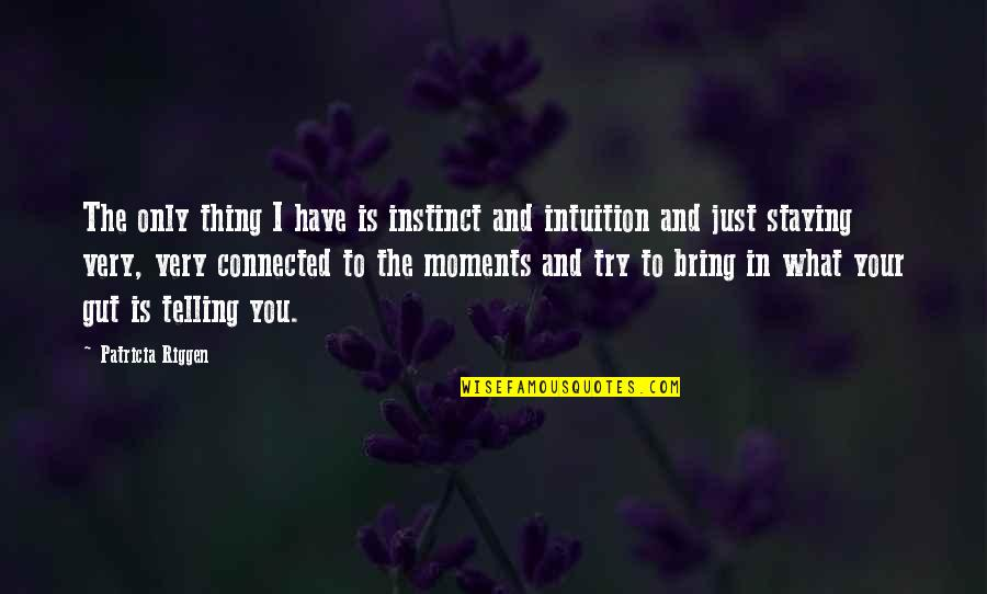 Staying In Quotes By Patricia Riggen: The only thing I have is instinct and