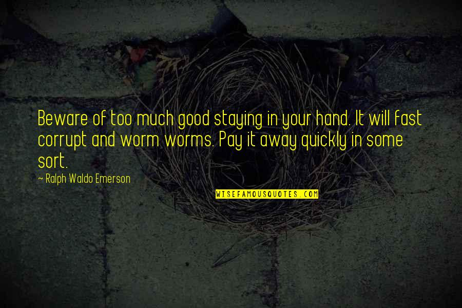 Staying In Quotes By Ralph Waldo Emerson: Beware of too much good staying in your