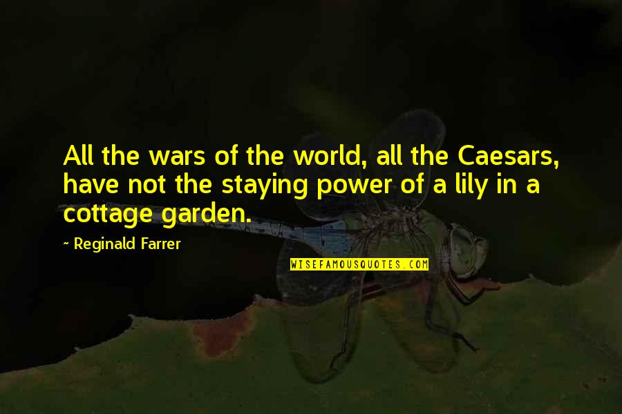 Staying In Quotes By Reginald Farrer: All the wars of the world, all the