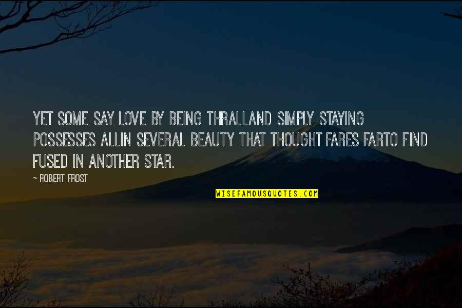 Staying In Quotes By Robert Frost: Yet some say Love by being thrallAnd simply