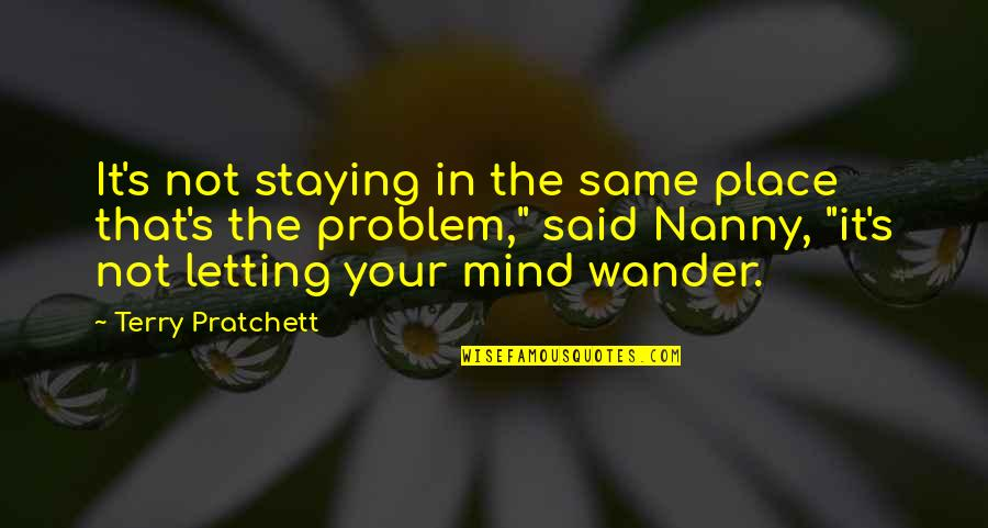 Staying In Quotes By Terry Pratchett: It's not staying in the same place that's