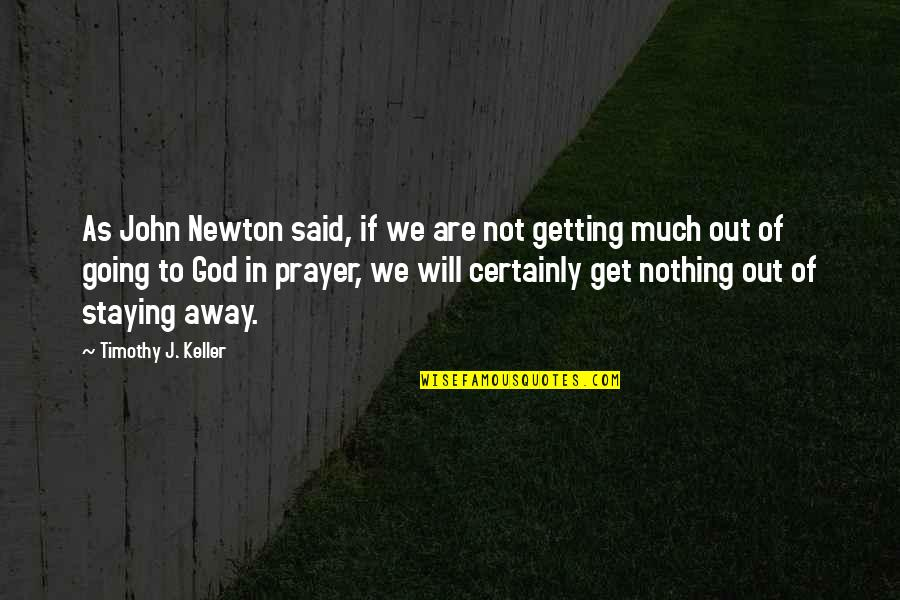 Staying In Quotes By Timothy J. Keller: As John Newton said, if we are not
