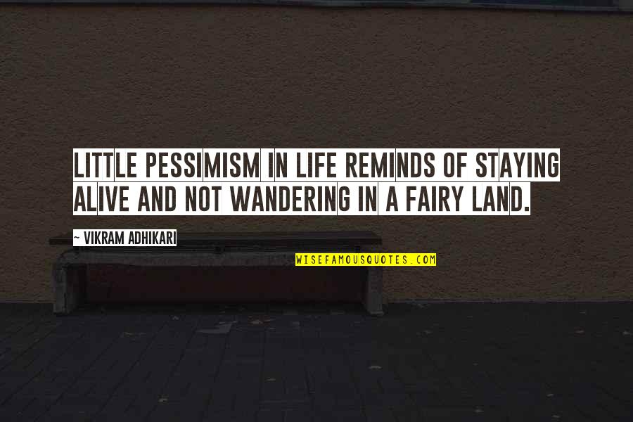 Staying In Quotes By Vikram Adhikari: Little Pessimism in life reminds of staying alive
