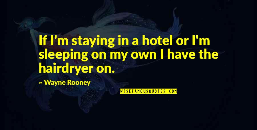 Staying In Quotes By Wayne Rooney: If I'm staying in a hotel or I'm