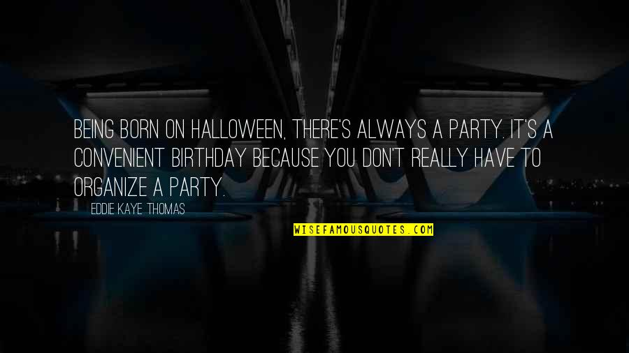 Staying Positive Through Cancer Quotes By Eddie Kaye Thomas: Being born on Halloween, there's always a party.