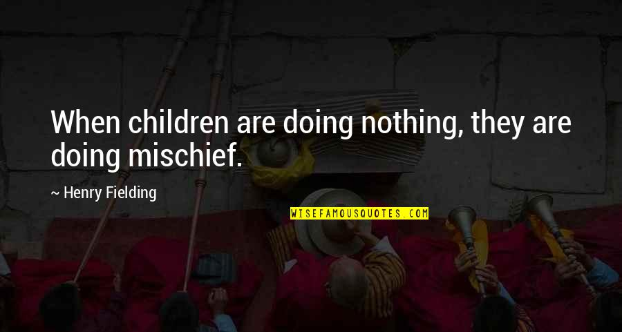 Staying Positive Through Cancer Quotes By Henry Fielding: When children are doing nothing, they are doing
