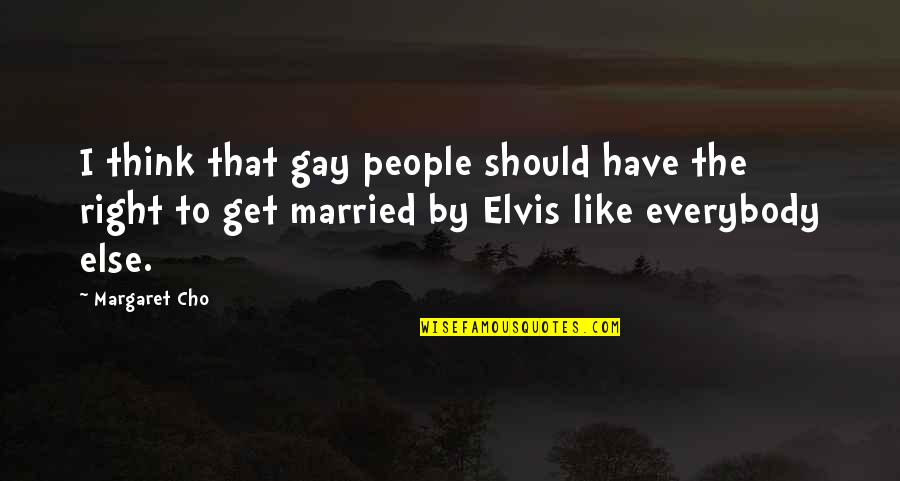 Staying Positive Through Cancer Quotes By Margaret Cho: I think that gay people should have the