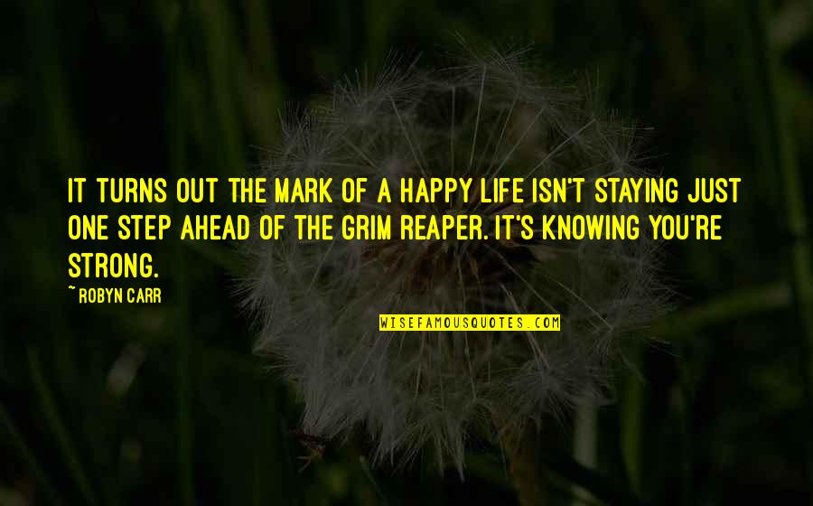Staying Strong In Life Quotes By Robyn Carr: It turns out the mark of a happy