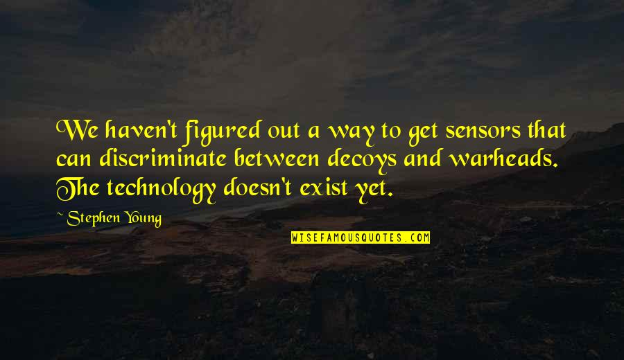 Staying Strong Positive Quotes By Stephen Young: We haven't figured out a way to get
