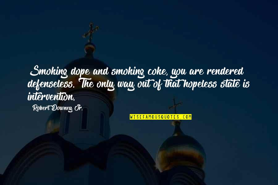 Staying Strong Through Death Quotes By Robert Downey Jr.: Smoking dope and smoking coke, you are rendered
