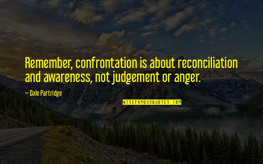 Steady Grinding Quotes By Dale Partridge: Remember, confrontation is about reconciliation and awareness, not