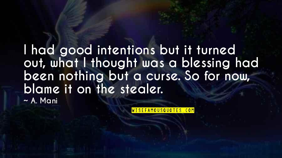 Stealer Quotes By A. Mani: I had good intentions but it turned out,
