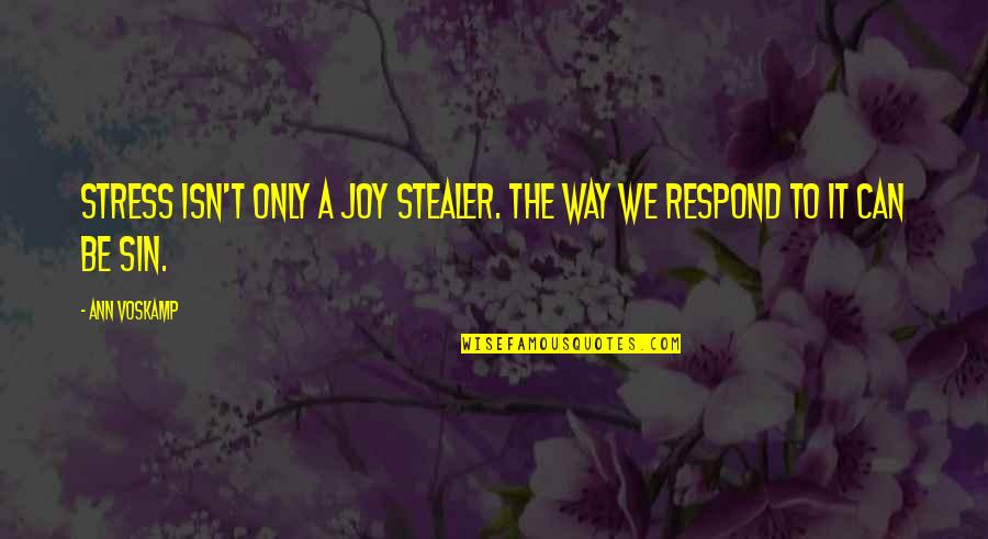Stealer Quotes By Ann Voskamp: Stress isn't only a joy stealer. The way