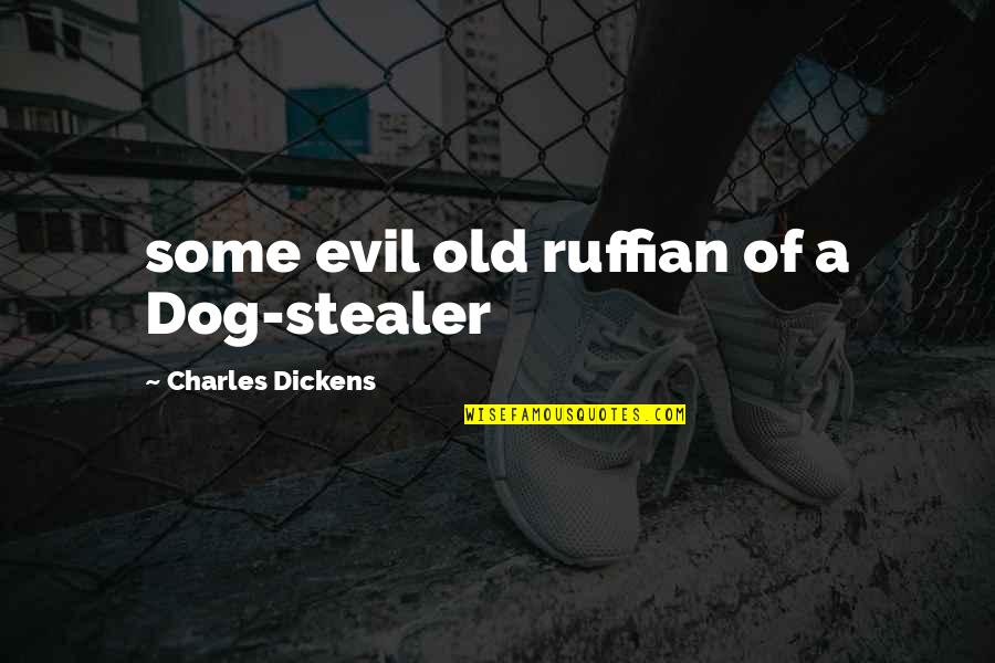 Stealer Quotes By Charles Dickens: some evil old ruffian of a Dog-stealer