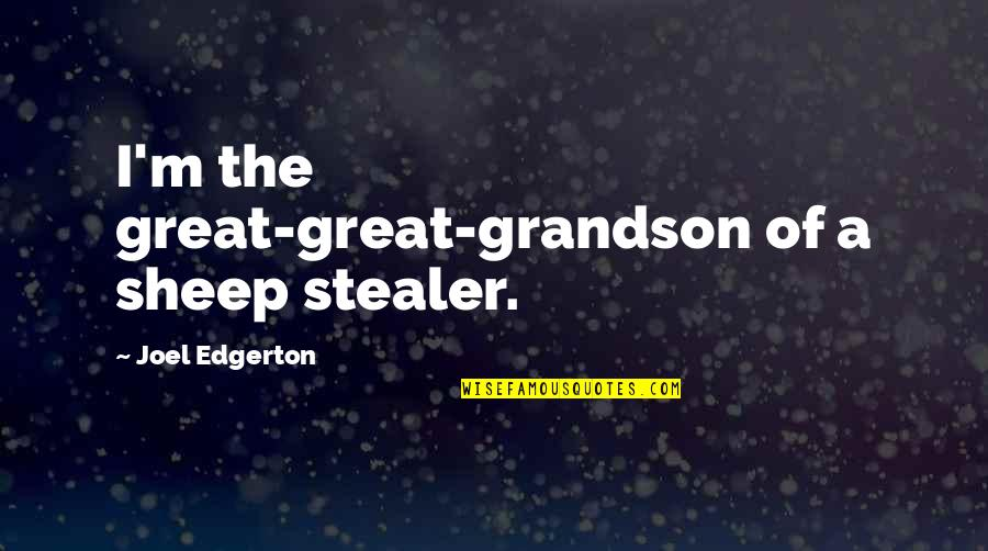 Stealer Quotes By Joel Edgerton: I'm the great-great-grandson of a sheep stealer.