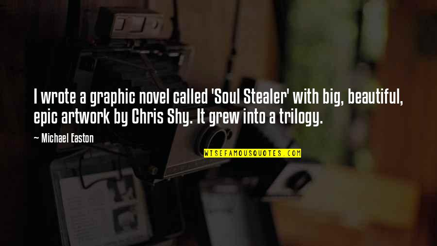 Stealer Quotes By Michael Easton: I wrote a graphic novel called 'Soul Stealer'