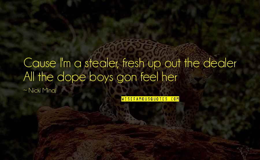 Stealer Quotes By Nicki Minaj: Cause I'm a stealer, fresh up out the