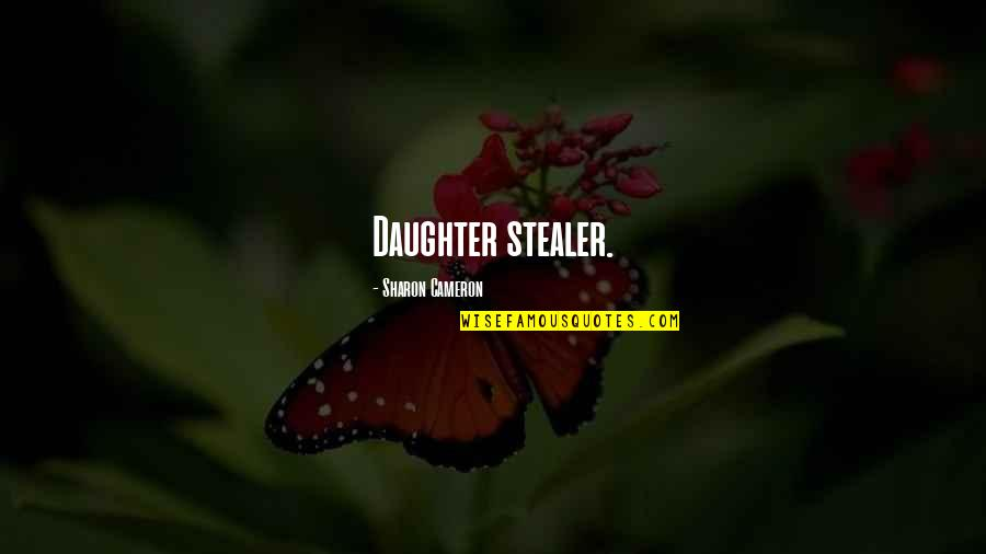 Stealer Quotes By Sharon Cameron: Daughter stealer.