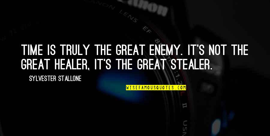 Stealer Quotes By Sylvester Stallone: Time is truly the great enemy. It's not