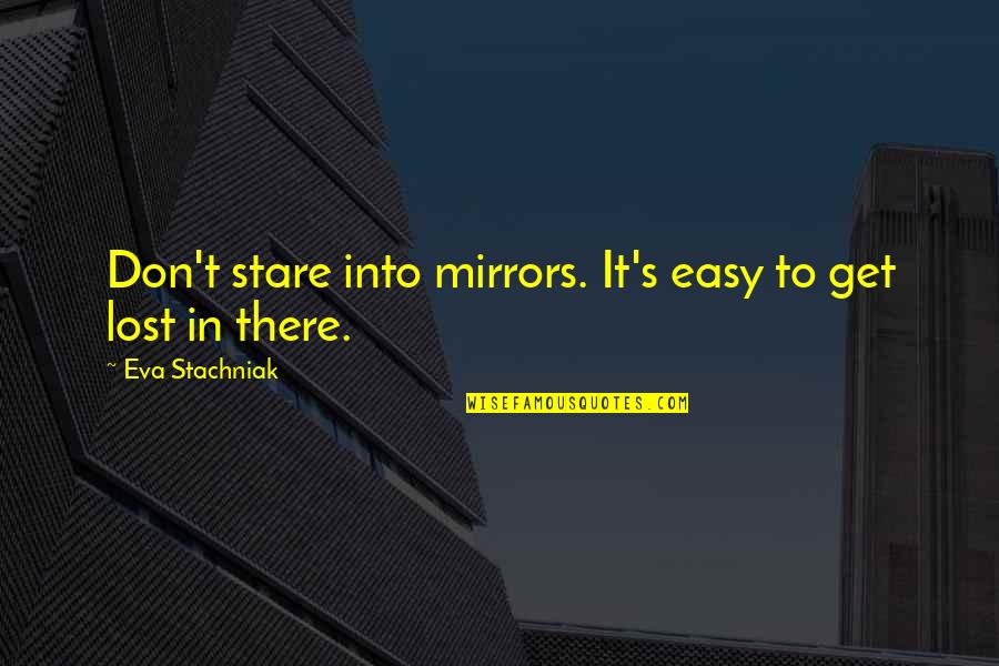 Stealers Quotes By Eva Stachniak: Don't stare into mirrors. It's easy to get