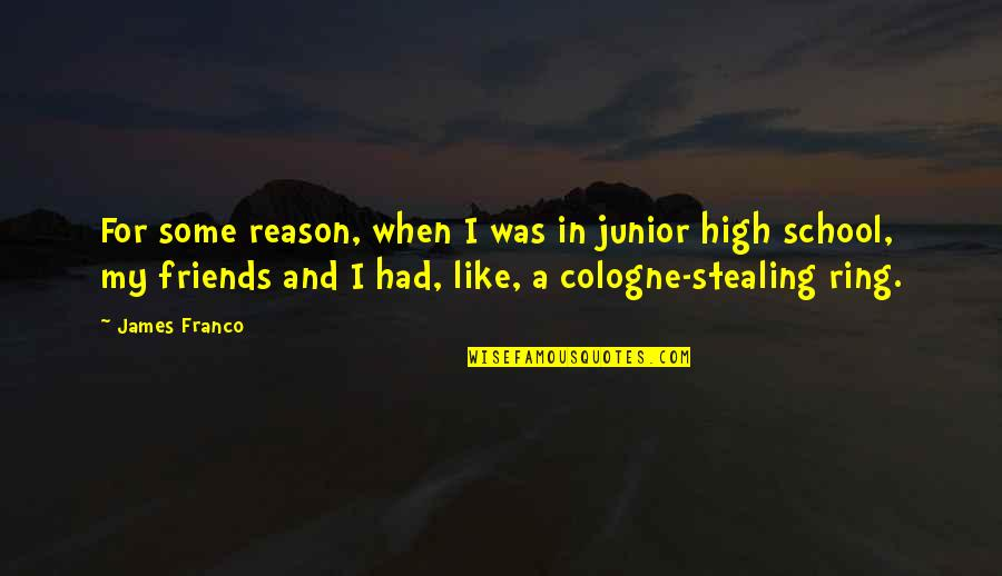 Stealing From Friends Quotes By James Franco: For some reason, when I was in junior