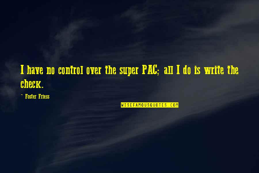 Steenwycks Quotes By Foster Friess: I have no control over the super PAC;