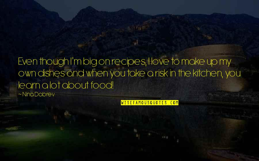 Steenwycks Quotes By Nina Dobrev: Even though I'm big on recipes, I love