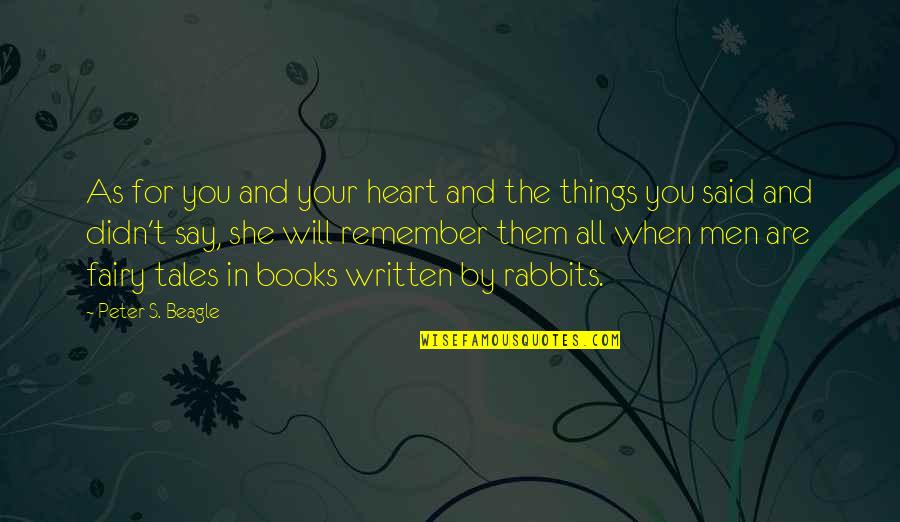 Steenwycks Quotes By Peter S. Beagle: As for you and your heart and the