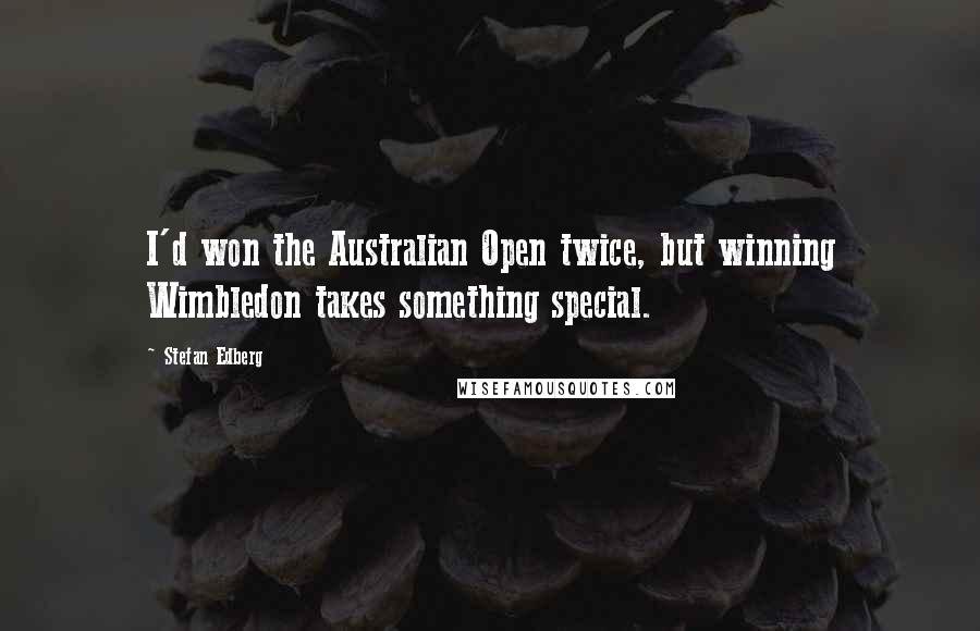 Stefan Edberg quotes: I'd won the Australian Open twice, but winning Wimbledon takes something special.