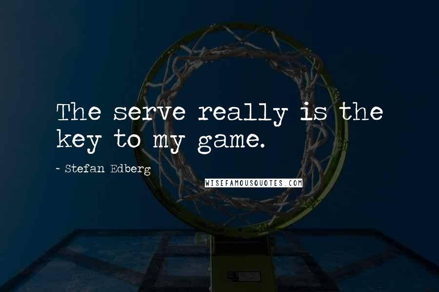 Stefan Edberg quotes: The serve really is the key to my game.