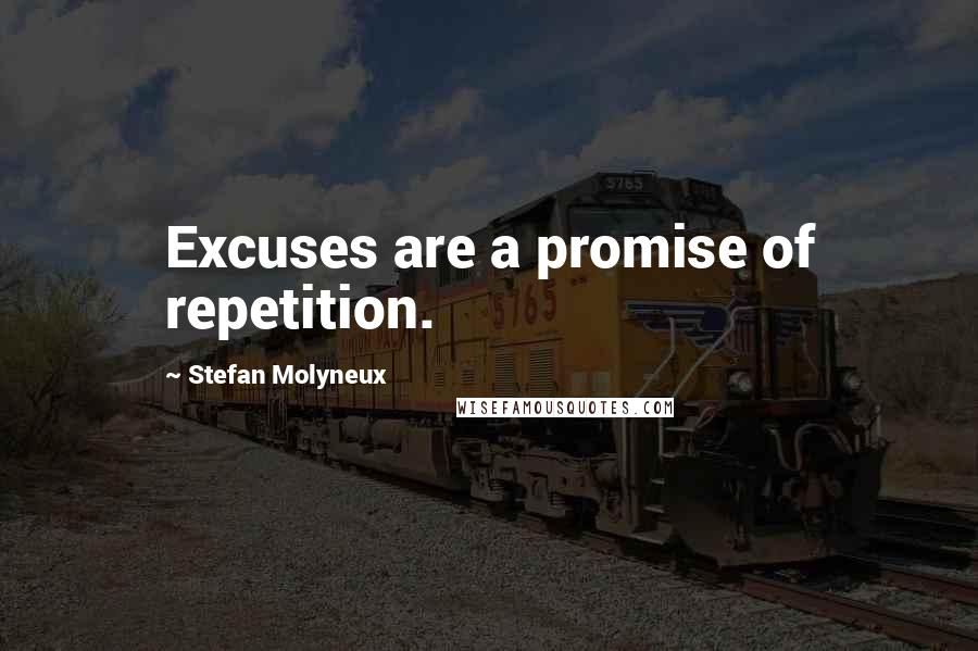 Stefan Molyneux quotes: Excuses are a promise of repetition.