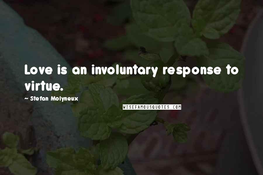 Stefan Molyneux quotes: Love is an involuntary response to virtue.