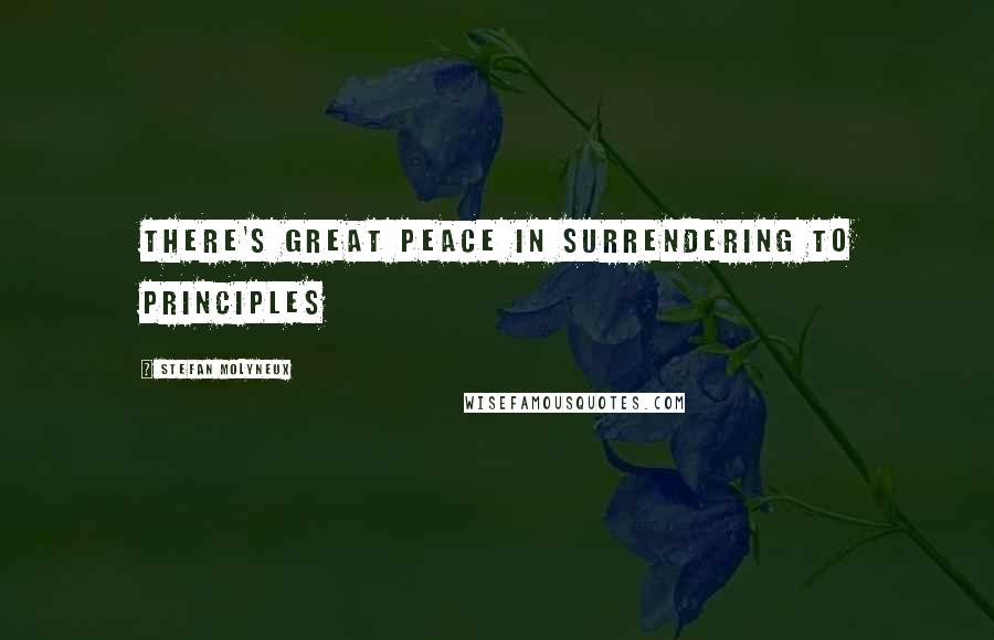 Stefan Molyneux quotes: There's great peace in surrendering to principles
