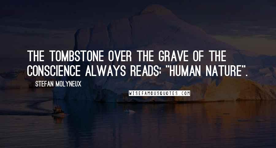"""Stefan Molyneux quotes: The tombstone over the grave of the conscience always reads: """"Human Nature""""."""