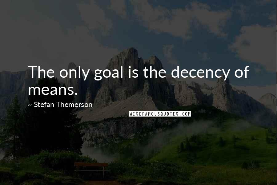 Stefan Themerson quotes: The only goal is the decency of means.