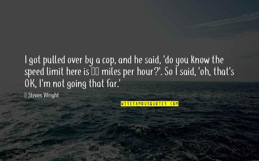 Stefan Zweig Letter From An Unknown Woman Quotes By Steven Wright: I got pulled over by a cop, and