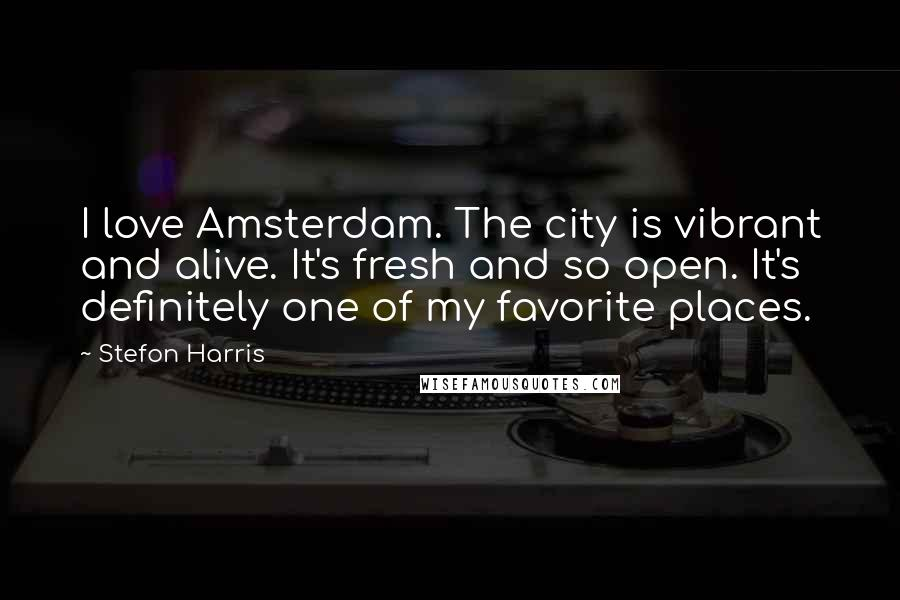 Stefon Harris quotes: I love Amsterdam. The city is vibrant and alive. It's fresh and so open. It's definitely one of my favorite places.