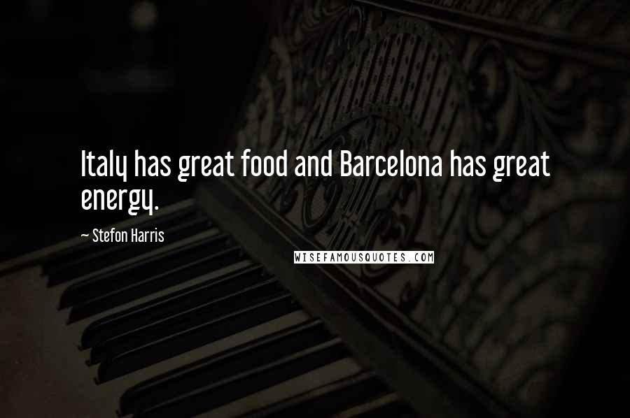Stefon Harris quotes: Italy has great food and Barcelona has great energy.