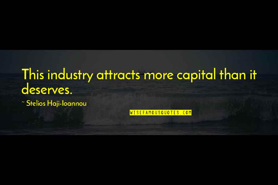 Stelios Quotes By Stelios Haji-Ioannou: This industry attracts more capital than it deserves.